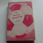 The Soccer Syndrome 1968 by John Moynihan Book
